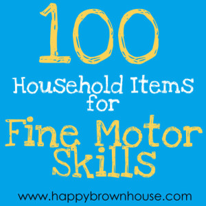100 Household Items for Fine Motor Skills